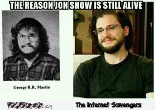 The reason Jon Snow is still alive funny GoT meme @PMSLweb.com