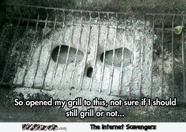 I opened my grill to this funny meme @PMSLweb.com