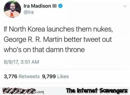 If north korea launches those nukes funny game of thrones tweet @PMSLweb.com