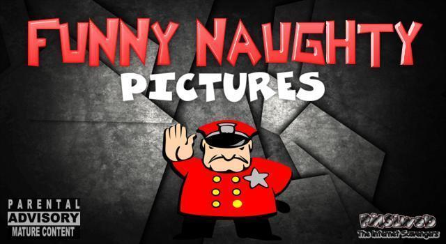Funny naughty pictures @PMSLweb.com