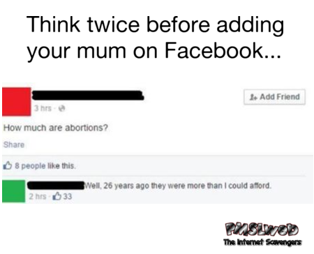 Think twice before adding your mum on Facebook funny meme @PMSLweb.com