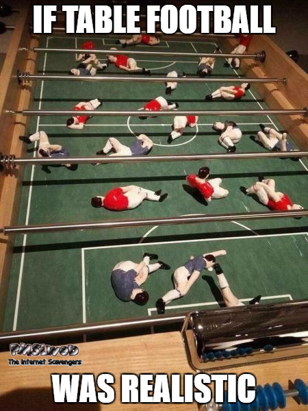 If table football was realistic funny meme @PMSLweb.com