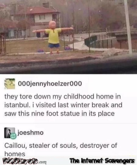 Caillou destroyer of homes funny comment @PMSLweb.com