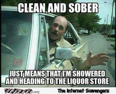 What clear and sober means funny meme @PMSLweb.com