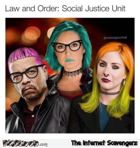 Law and order: Social justice unit funny meme - Funny Thursday memes and pics @PMSLweb.com