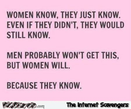 Women they just know sarcastic humor - Hilarious sarcastic images @PMSLweb.com