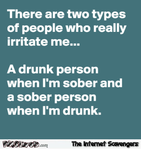 There are two types of people that really irritate me funny quote @PMSLweb.com
