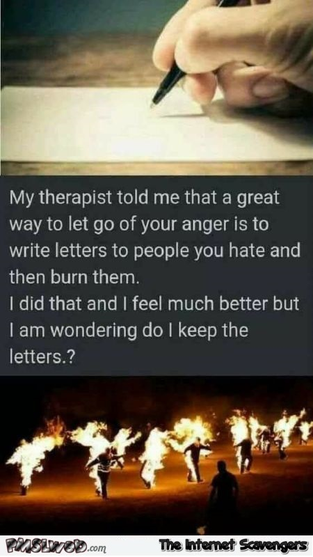 A great way to let go of you anger is to write letters funny meme @PMSLweb.com