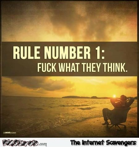 Rule number 1 fuck what they think sarcastic humor - Funny Thursday memes and pics @PMSLweb.com