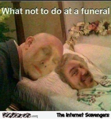 Do not faceswap at a funeral funny meme @PMSLweb.com