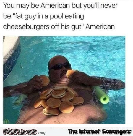 You'll never be as American as this guy funny meme @PMSLweb.com
