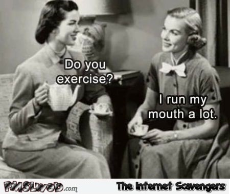 I run my mouth a lot funny sarcastic meme @PMSLweb.com