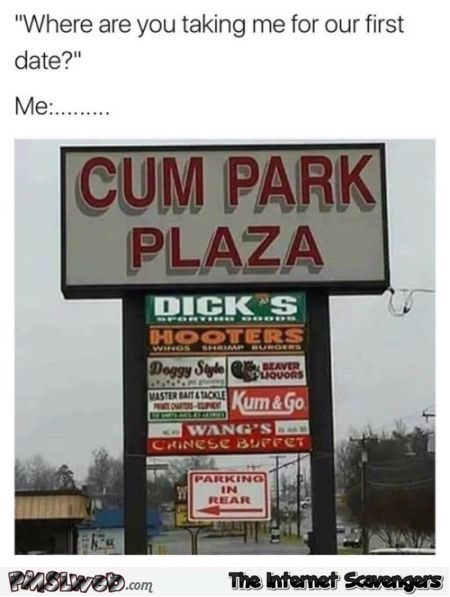 Where are you taking me on our first date adult humor @PMSLweb.com