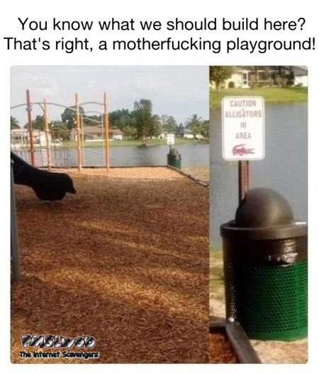 Perfect spot to build a playground funny meme - LMAO memes and pictures @PMSLweb.com