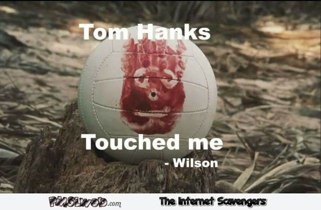 Tom Hanks touched Wilson funny meme @PMSLweb.com