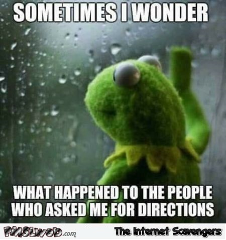 I wonder what happened to people who asked for directions sarcastic meme @PMSLweb.com