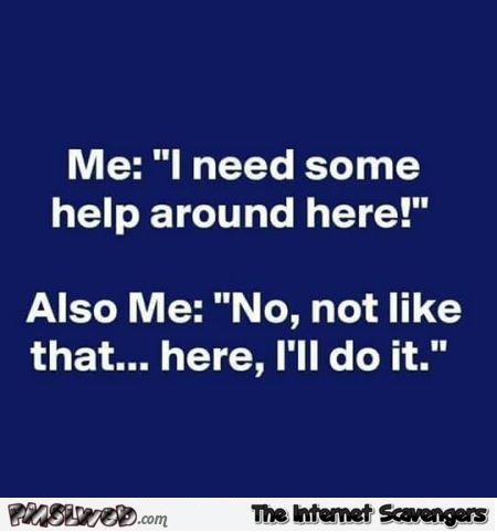 I need some help around here funny sarcastic quote @PMSLweb.com