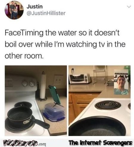 Facetiming water so it doesn't boil over funny meme @PMSLweb.com
