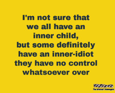 I'm not sure that we all have an inner child funny sarcastic quote @PMSLweb.com