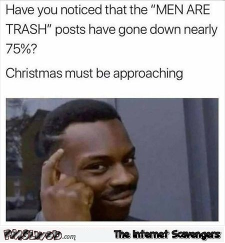 Men are trash posts go down before Christmas funny meme @PMSLweb.com
