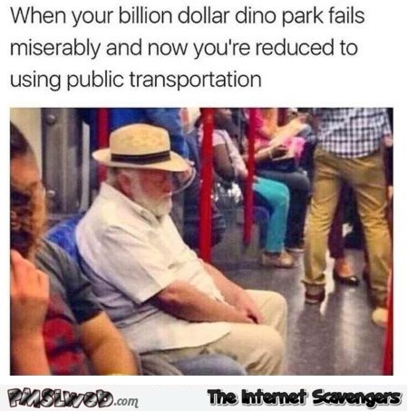 Jurassic Park owner spotted on the subway funny meme @PMSLweb.com