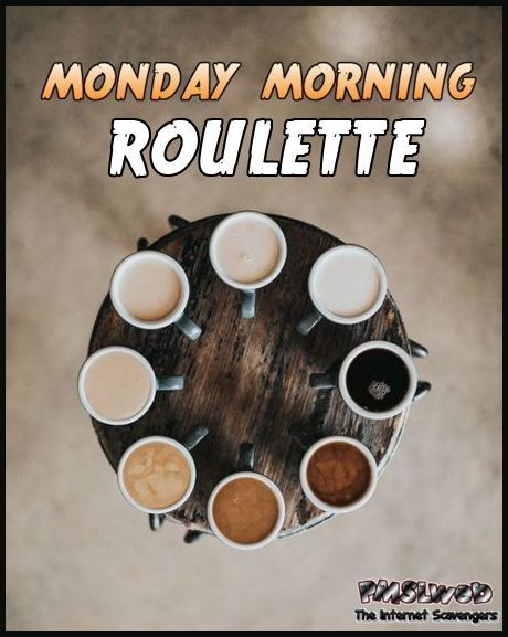 Monday morning roulette funny coffee meme @PMSLweb.com