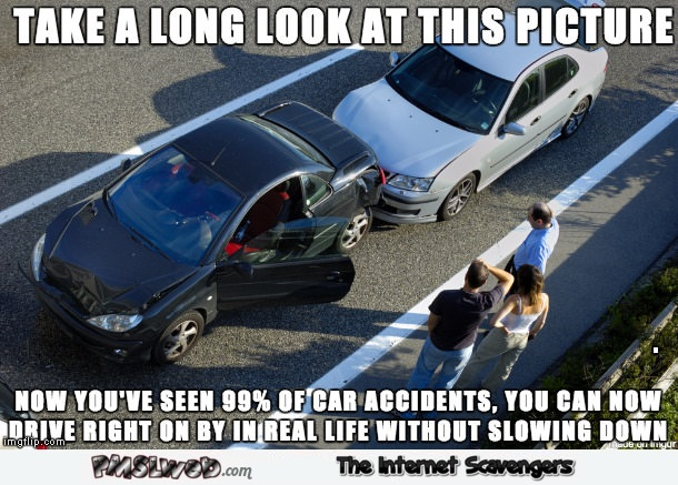 This represents 99% of car accidents funny meme @PMSLweb.com