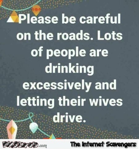 Please be careful on the roads funny sexist end of the year quote @PMSLweb.com