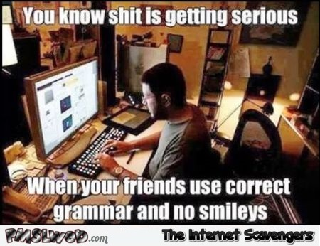 How you know shit is getting serious online funny meme - Funny meme zone @PMSLweb.com