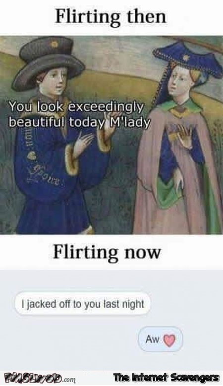 Flirting then versus flirting now funny meme @PMSLweb.com