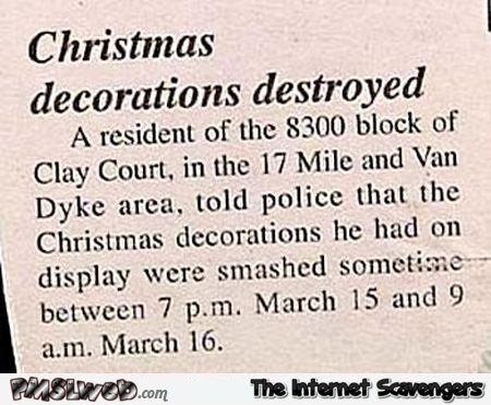 Christmas decorations destroyed funny police newspaper article @PMSLweb.com