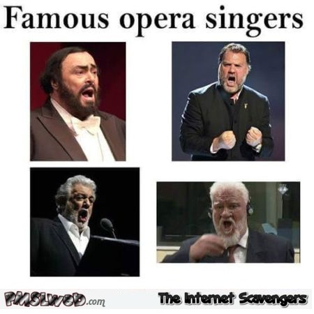 Famous Opera singers funny inappropriate meme @PMSLweb.com