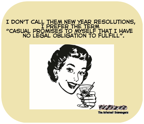 I don't call them New Year resolutions sarcastic humor @PMSLweb.com