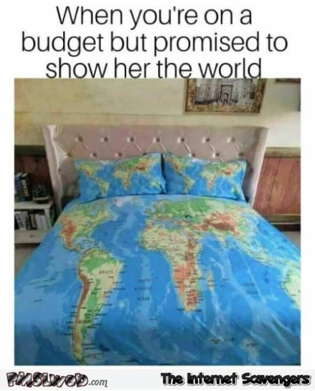 When you promised to show her the world but are on a budget funny meme @PMSLweb.com