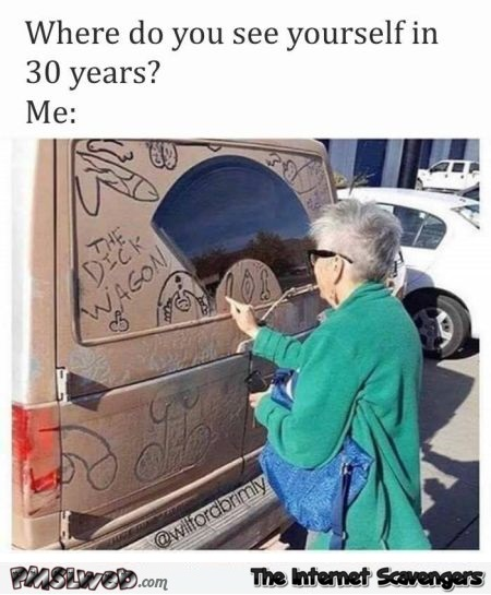 Where do you see yourself in 30 years funny meme @PMSLweb.com