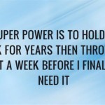 My super power is holding onto junk funny quote @PMSLweb.com