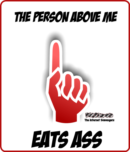 The person above me eats ass adult humor - Funny adult pics @PMSLweb.com