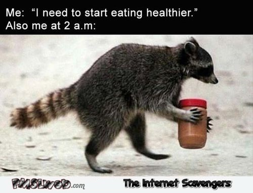 I should start eating healthier funny meme @PMSLweb.com