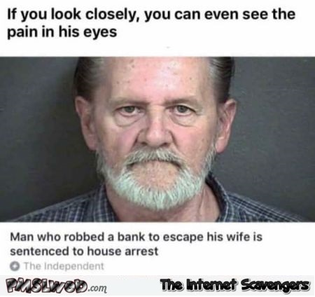 Man robs bank to escape his wife humor