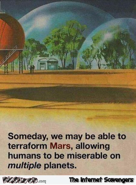 One day we may be able to terraform Mars sarcastic humor @PMSLweb.com