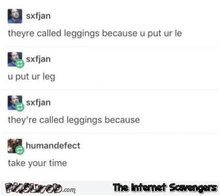 They call them leggings because funny fail @PMSLweb.com