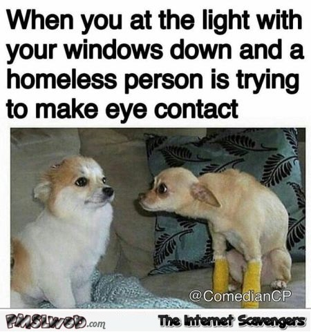 When a homeless person is trying to make eye contact funny meme @PMSLweb.com Funny bullshit tie @PMSLweb.com