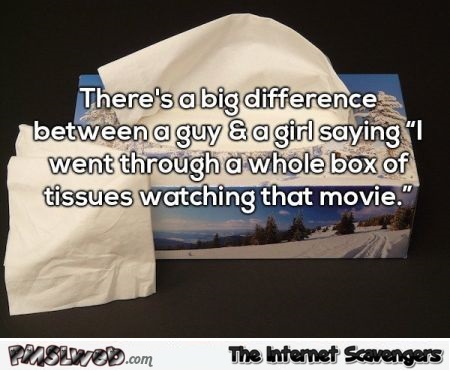 There's a big difference between a girl and a guy going through a box of tissues funny meme