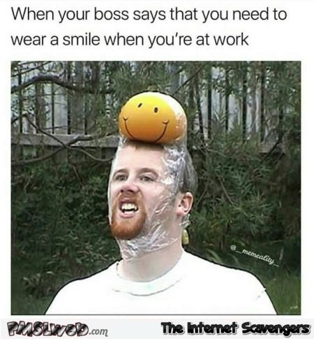 When your boss says that you need to wear a smile funny meme