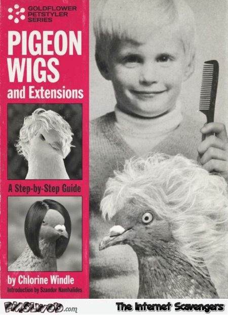 Funny pigeon wigs book @PMSLweb.com