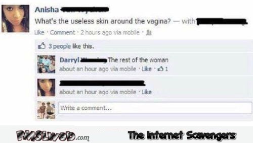 What's the useless skin around the vagina funny sexist FB comment @PMSLweb.com