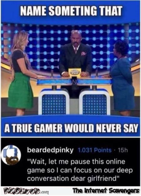 Something a true gamer would never say funny meme @PMSLweb.com
