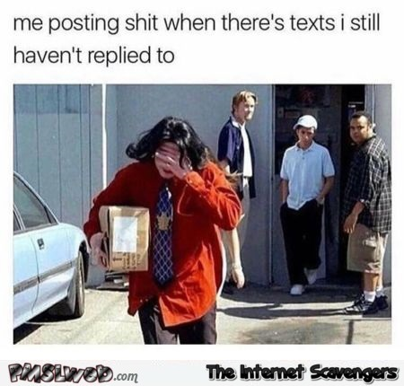 When I post shit before answering texts funny meme @PMSLweb.com