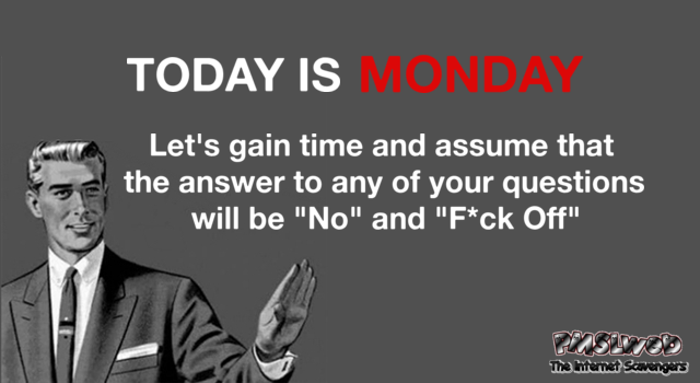 Today is Monday funny sarcastic meme