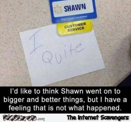 I'd like to think that Shawn went on to bigger and better things funny meme @PMSLweb.com